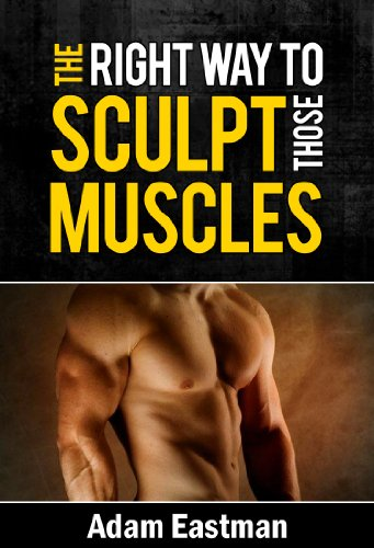 The Right Way to Sculpt Those Muscles: Exercises that Helps you Tone, Lose Fat, Shape Your Muscles, and Gives you a Toned Sexy Body with 6 Pack Abs (Fat Loss, Belly Fat, Lean, Exercises, Toned)