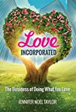 Love Incorporated: The Business of Doing What You Love