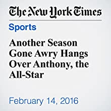 Another Season Gone Awry Hangs Over Anthony, the All-Star Other by Scott Cacciola Narrated by Paul Ryden
