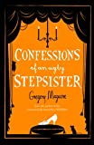 Gregory Maguire Confessions of an Ugly Stepsister