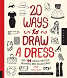 Julia Kuo 20 Ways to Draw a Dress and 44 Other Fabulous Fashions and Accessories: A Sketchbook for Artists, Designers, and Doodlers