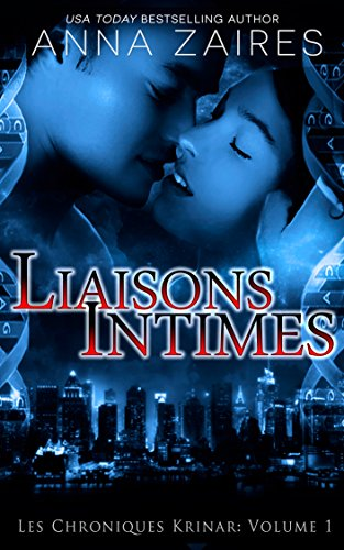 Anna Zaires - Liaisons Intimes (Les Chroniques Krinar: Volume 1) (French Edition)