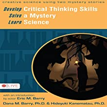 Develop Critical Thinking Skills, Solve a Mystery, Learn Science (       UNABRIDGED) by Dana M. Barry, Hideyuki Barry Narrated by Melissa Madole