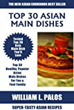 Top 30 Mouth-Watering Asian Main Dish Recipes: Latest Collection of Popular, Healthy, Easy, Fast, Simple & Super-Tasty Asian Main Dish Recipes (English Edition)