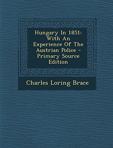 Hungary in 1851: With an Experience of the Austrian Police - Primary Source Edition