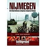 Nijmegen: Grave and Groesbeek : Us 82nd Airborne and Guards Armoured Division (Battleground Europe: Market Garden) (0850528151) by Saunders, Tim