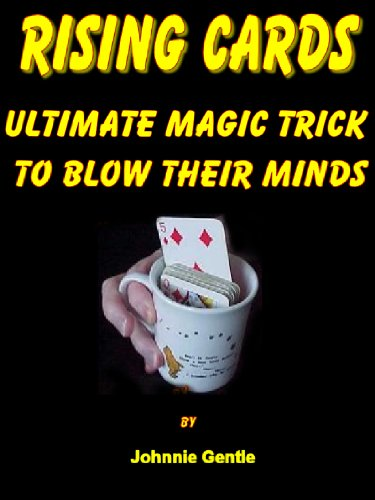 RISING CARDS - The Ultimate Magic Trick to Blow Their Minds (Magic Card Tricks Book 4) (Ultimate Book Of Card Games compare prices)