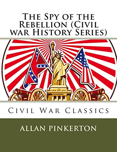 The Spy of the Rebellion (Civil war History Series)
