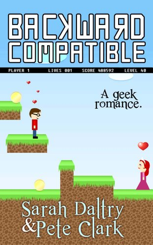 Sarah Daltry - Backward Compatible: A Geek Love Story