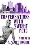 Conversations with Swishy Pete Volume II