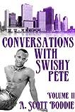 Conversations with Swishy Pete Volume II