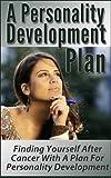A Personality Development Plan - Finding Yourself After Cancer With A Plan For Personality Development (personality development, cancer)