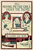The Moving Picture Girls Under the Palms (Illustrated) (The Moving Picture Girls Series)