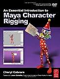 echange, troc Cheryl Cabrera - Essential Introduction To Maya Character Rigging
