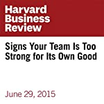 Signs Your Team Is Too Strong for Its Own Good | Joseph Grenny