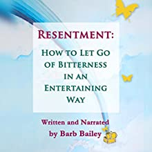 Resentment:: How to Let Go of Bitterness in an Entertaining Way: The Blue Rainbow Series (       UNABRIDGED) by Barb Bailey Narrated by Barb Bailey