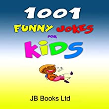 1001 Funny Jokes for Kids Audiobook by  JB Books Ltd Narrated by  Johnny Robinson of Earthwalker Studios