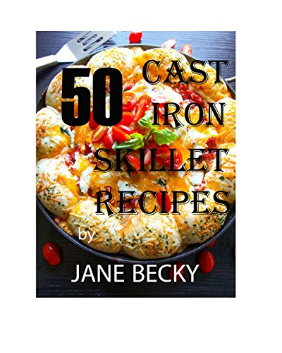 50 CAST IRON SKILLET RECIPES by JANE BECKY