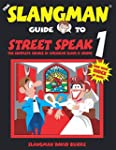 THE SLANGMAN GUIDE TO STREET SPEAK 1:...