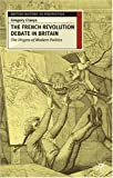 French Revolution Debate in Britain: The Origins of Modern Politics (British History in Perspective) (0333626478) by Claeys, Gregory