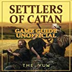 Settlers of Catan Game Guide Unofficial Hörbuch von  The Yuw Gesprochen von: Royce Roeswood