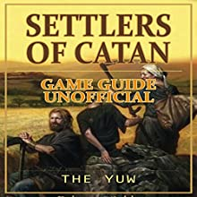 Settlers of Catan Game Guide Unofficial Audiobook by  The Yuw Narrated by Royce Roeswood
