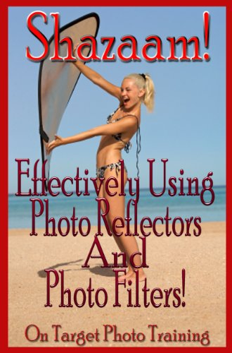 Shazaam! Effectively Using Photo Reflectors and Photo Filters! (On Target Photo Training Book 11)