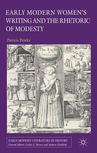 Early Modern Women's Writing and the Rhetoric of Modesty (Early Modern Literature in History)