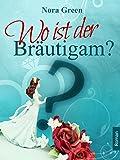 Wo ist der Bräutigam? Liebesroman - Komödie