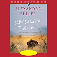 Scribbling the Cat: Travels with an African Soldier Audiobook by Alexandra Fuller Narrated by Lisette Lecat