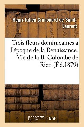 Trois Fleurs Dominicaines À lÉpoque de la Renaissance. Vie de la B. Colombe de Rieti. (Litterature)  [Grimouard St-Laurent-H-J] (Tapa Blanda)