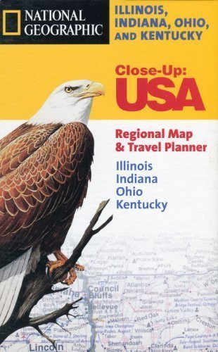 Illinois, Indiana, Ohio, and Kentucky: Regional Map & Travel Planner (National Geographic Close-Up Maps)