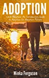 Adoption: Child Adoption: An Introductory Guide to Adoption for Adoptive Parents (Adoption, Child Adoption, Adoption Books, Adoption Parenting)