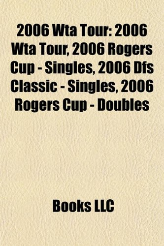 2006-wta-tour-2006-rogers-cup-singles-2006-dfs-classic-singles-2006-rogers-cup-doubles-2006-abierto-