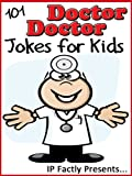 101 Doctor Doctor Jokes for Kids (Joke Books for Kids vol. 9)