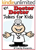 101 Doctor Doctor Jokes for Kids. Short, Funny, Clean and Corny Kid's Jokes - Fun with the Funniest Lame Jokes for all the Family. (Joke Books for Kids Book 9) (English Edition)