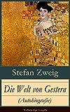 Die Welt von Gestern (Autobiografie) - Vollst�ndige Ausgabe: Erinnerungen eines Europ�ers - Das goldene Zeitalter der Sicherheit (German Edition)
