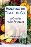 Honoring the Temple of God - A Christian Health Perspective - Ionized Water, Spirulina, Chlorella, Raw Foods