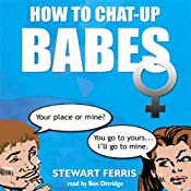 How to Chat Up Babes | [Stewart Ferris]