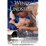Lips That Touch Mine: A Charming Playboy Meets His Match (Grayson Brothers Book 3) ~ Wendy Lindstrom