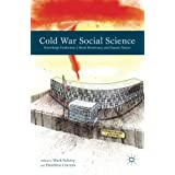 Cold War Social Science: Knowledge Production, Liberal Democracy, and Human Nature ~ Mark Solovey