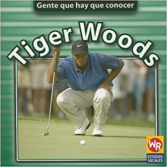 Tiger Woods (Gente Que Hay Que Conocer) (Spanish Edition) written by Jonatha A. Brown