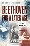 Beethoven for a Later Age: Living Wit...