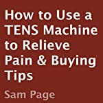 How to Use a TENS Machine to Relieve Pain & Buying Tips | Sam Page