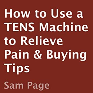 How to Use a TENS Machine to Relieve Pain & Buying Tips | [Sam Page]
