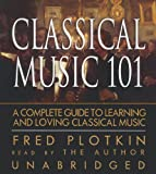 img - for Classical Music 101: A Complete Guide to Learning and Loving Classical Music book / textbook / text book