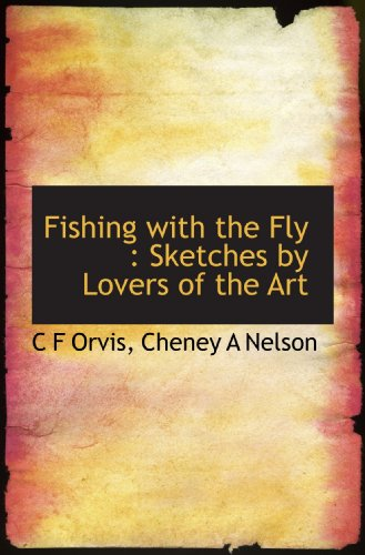 Fishing with the Fly : Sketches by Lovers of the Art