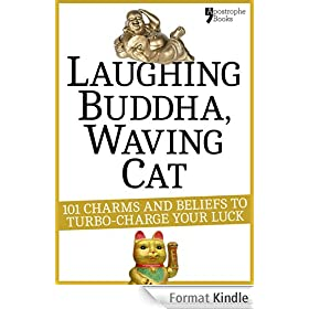 Laughing Buddha, Waving Cat: 101 Charms and Beliefs to Turbo-Charge Your Luck