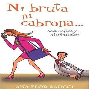 Ni Bruta Ni Cabrona... Sea Infiel y Disfrútelo! (Texto Completo) Audiobook