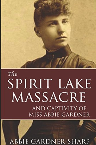 the-spirit-lake-massacre-and-the-captivity-of-abbie-gardner-expanded-annotated